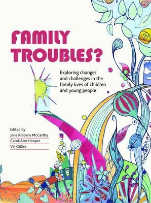 Family Troubles?: Exploring Changes and Challenges in the Family Lives of Children and Young People (Paperback)