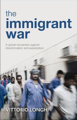 The immigrant war: A global movement against discrimination and exploitation (Hardback)