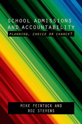 School Admissions and Accountability: Planning, Choice or Chance? (Hardback)