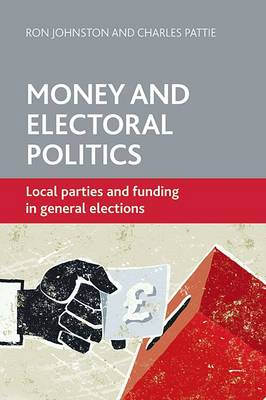 Money and electoral politics: Local parties and funding at general elections (Paperback)