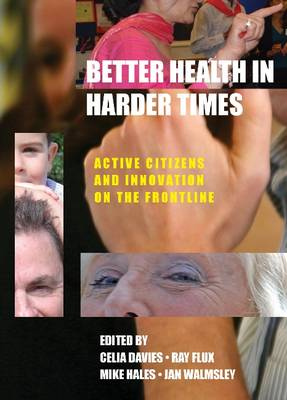 Better Health in Harder Times: Active Citizens and Innovation on the Frontline (Paperback)