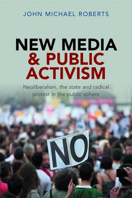 New media and public activism: Neoliberalism, the state and radical protest in the public sphere (Paperback)