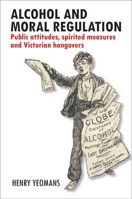 Alcohol and moral regulation: Public attitudes, spirited measures and Victorian hangovers (Hardback)