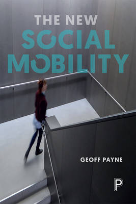 The new social mobility: How the politicians got it wrong (Paperback)