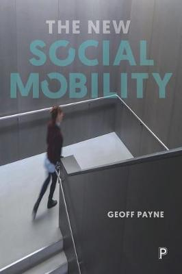 The new social mobility: How the politicians got it wrong (Hardback)