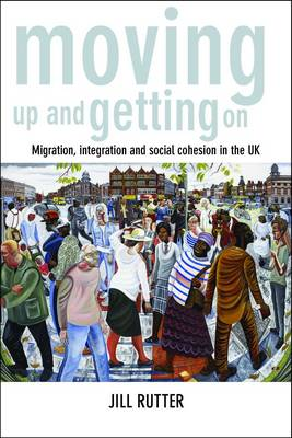 Moving Up and Getting On: Migration, Integration and Social Cohesion in the UK (Paperback)