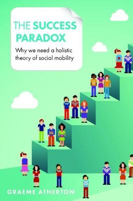 The Success Paradox: Why We Need a Holistic Theory of Social Mobility (Paperback)