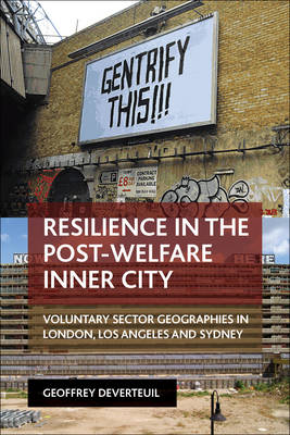 Resilience in the post-welfare inner city: Voluntary sector geographies in London, Los Angeles and Sydney (Hardback)