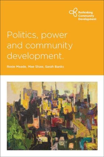 Politics, Power and Community Development - Rethinking Community Development (Paperback)