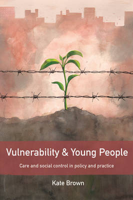 Vulnerability and Young People: Care and Social Control in Policy and Practice (Paperback)