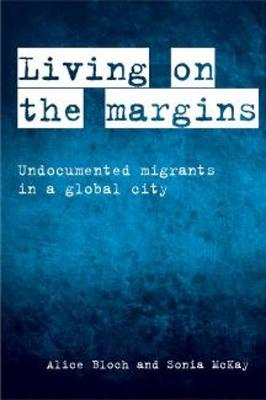 Living on the Margins: Undocumented Migrants in a Global City (Hardback)