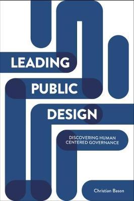 Leading public design: Discovering human-centred governance (Paperback)