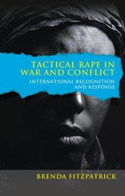 Tactical Rape in War and Conflict: International Recognition and Response (Hardback)