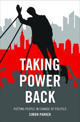 Taking Power Back: Putting People in Charge of Politics (Paperback)