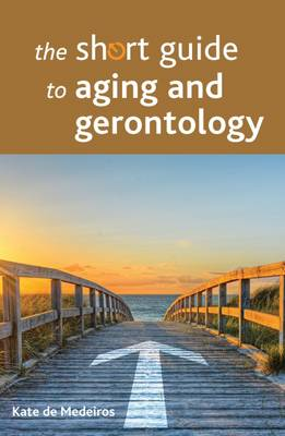 The Short Guide to Aging and Gerontology - Short Guides (Paperback)