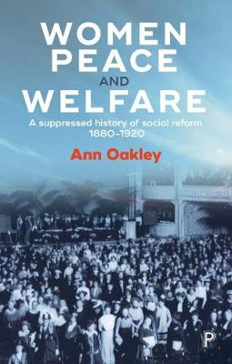 Women, peace and welfare: A suppressed history of social reform, 1880-1920 (Paperback)