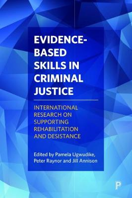 Evidence-Based Skills in Criminal Justice: International Research on Supporting Rehabilitation and Desistance (Paperback)