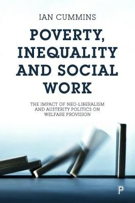 Poverty, Inequality and Social Work: The Impact of Neo-Liberalism and Austerity Politics on Welfare Provision (Paperback)