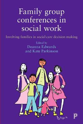 Family Group Conferences in Social Work: Involving Families in Social Care Decision Making (Hardback)
