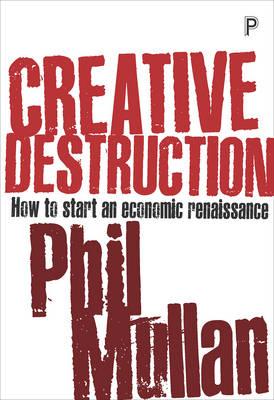 Creative destruction: How to start an economic renaissance (Paperback)