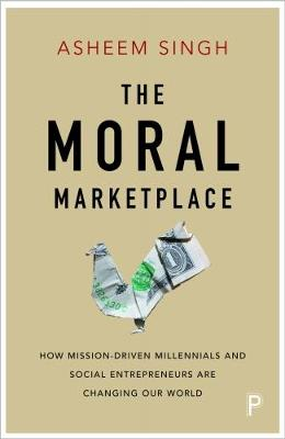The moral marketplace: How mission-driven millennials and social entrepreneurs are changing our world (Paperback)