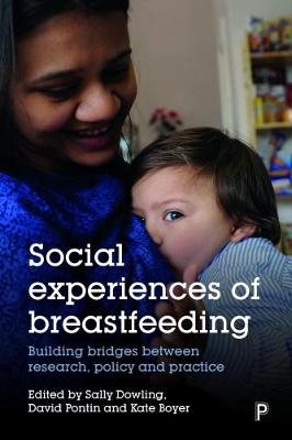 Social Experiences of Breastfeeding: Building Bridges between Research, Policy and Practice (Hardback)