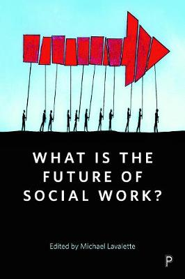 What Is the Future of Social Work?: A Handbook for Positive Action (Paperback)