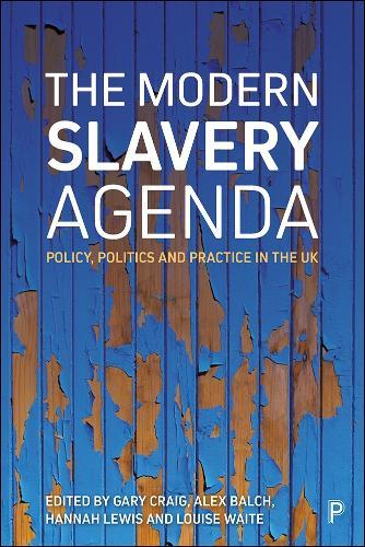 The modern slavery agenda: Policy, politics and practice (Hardback)