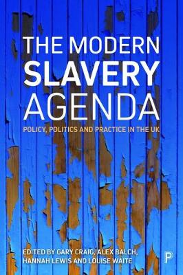 The modern slavery agenda: Policy, politics and practice (Paperback)