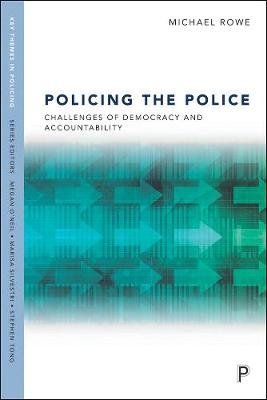 Policing the Police: Challenges of Democracy and Accountability - Key Themes in Policing (Hardback)