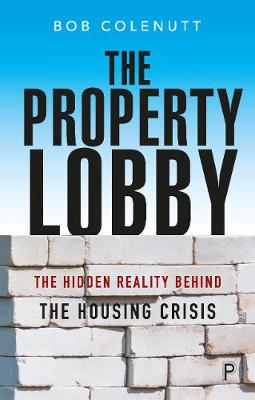 The Property Lobby: The Hidden Reality behind the Housing Crisis (Paperback)
