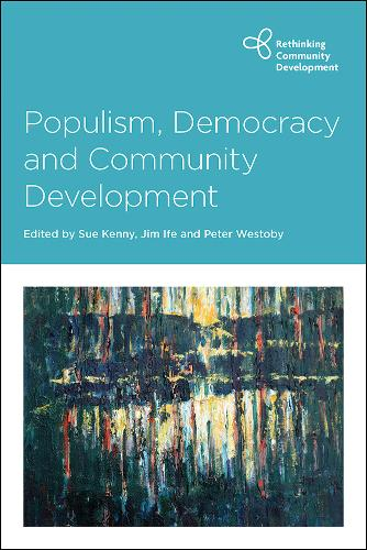 Populism, Democracy and Community Development - Rethinking Community Development (Paperback)