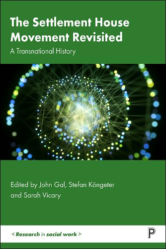 The Settlement House Movement Revisited: A Transnational History - Research in Social Work (Hardback)
