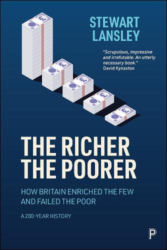 The Richer, The Poorer: How Britain Enriched the Few and Failed the Poor, a 200 Year History (Paperback)