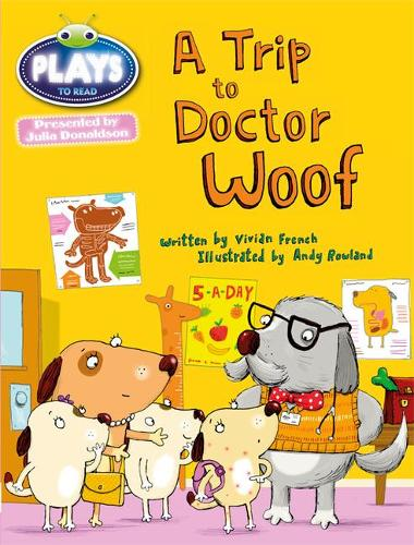 Julia Donaldson Plays Trip to Doctor Woof: BC JD Plays Blue (KS1)/1B A Trip to Doctor Woof Blue (KS1)/1b - BUG CLUB (Paperback)