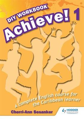 Achieve! Do it Yourself Workbook 1: An English Course for the CaribbeanLearner (Paperback)