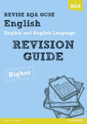 REVISE AQA: GCSE English and English Language Revision Guide Higher - REVISE AQA GCSE English 2010 (Paperback)