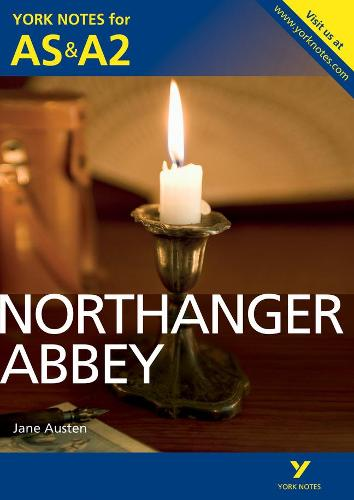 Northanger Abbey: York Notes for AS & A2 - York Notes Advanced (Paperback)