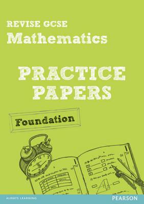 Revise GCSE Mathematics Practice Papers Foundation - REVISE GCSE Maths Papers (Paperback)