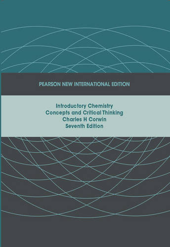Introductory Chemistry:Concepts and Critical Thinking Pearson New International Edition, plus MasteringChemistry without eText