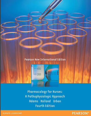 Pharmacology for Nurses Pearson New International Edition, plus MyNursingLab without eText