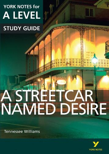 A Streetcar Named Desire: York Notes for A-level - York Notes Advanced (Paperback)