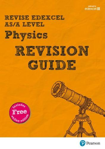 Revise Edexcel AS/A Level Physics Revision Guide: (with free online edition) - REVISE Edexcel GCE Science 2015
