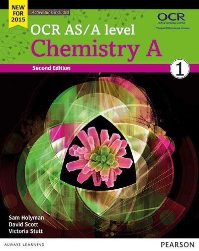 OCR AS/A Level Chemistry A 2015: OCR AS/A level Chemistry A Student Book 1 + ActiveBook Student Book 1 + ActiveBook - OCR GCE Science 2015