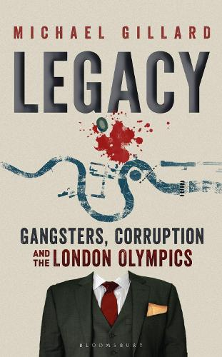 Legacy: Gangsters, Corruption and the London Olympics (Hardback)