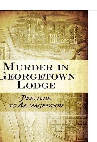 Murder in Georgetown Lodge: Prelude to Armageddon (Hardback)