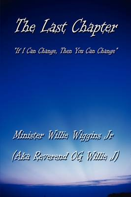 The Last Chapter: If I Can Change, Then You Can Change (Paperback)
