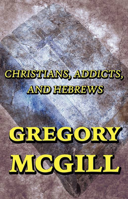Christians, Addicts, and Hebrews (Paperback)