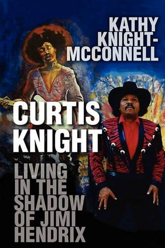Curtis Knight: Living in the Shadow of Jimi Hendrix (Paperback)