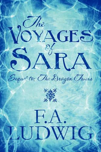 The Voyages of Sara: Sequel To: The Dragon Twins (Paperback)